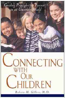 Connecting with Our Children: Guiding Principles for Parents in a Troubled World (Paperback)
