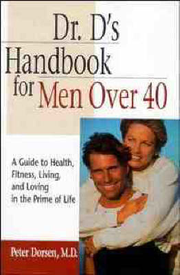 Dr. D's Handbook for Men Over 40: A Guide to Health, Fitness, Living and Loving in the Prime of Life (Paperback)