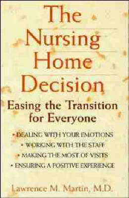 The Nursing Home Decision: Easing the Transition for Everyone (Paperback)