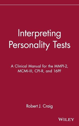Interpreting Personality Tests: A Clinical Manual for the MMPI-2, MCMI-III, CPI-R, and 16PF (Hardback)