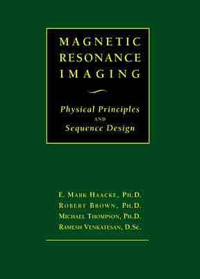 Magnetic Resonance Imaging: Physical Principles and Sequence Design (Hardback)