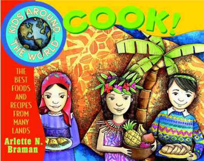 Kids Around the World Cook!: The Best Foods and Recipes from Many Lands - Kids Around the World (Paperback)