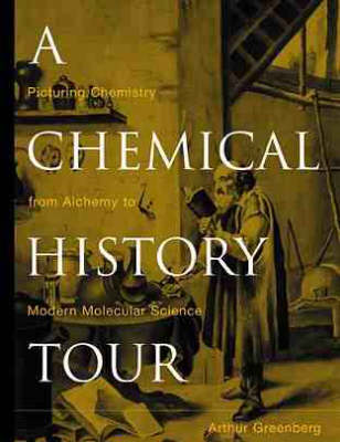 A Chemical History Tour: Picturing Chemistry from Alchemy to Modern Molecular Science (Hardback)