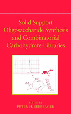 Solid Support Oligosaccharide Synthesis and Combinatorial Carbohydrate Libraries (Hardback)
