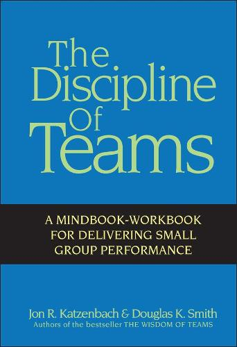 The Discipline of Teams: A Mindbook-workbook for Delivering Small Group Performance (Hardback)
