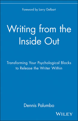Writing from the Inside Out: Transforming Your Psychological Blocks to Release the Writer Within (Paperback)