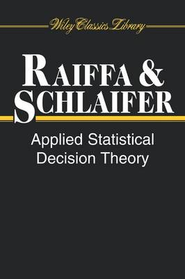 Applied Statistical Decision Theory - Wiley Classics Library (Paperback)