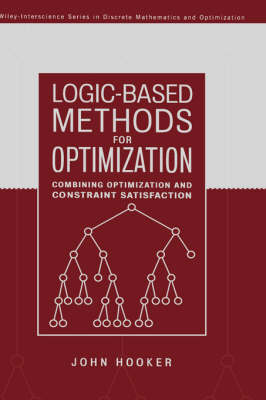 Logic-Based Methods for Optimization: Combining Optimization and Constraint Satisfaction - Wiley Series in Discrete Mathematics and Optimization (Hardback)