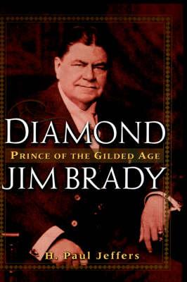 Diamond Jim Brady: Prince of the Gilded Age (Hardback)