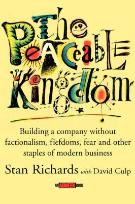 The Peaceable Kingdom: Building a Company without Factionalism, Fiefdoms, Fear and Other Staples of Modern Business (Hardback)