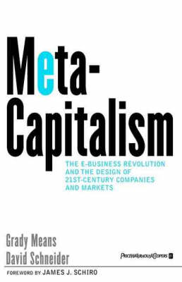 Metacapitalism: The E-business Revolution and the Design of 21st Century Companies and Markets (Hardback)
