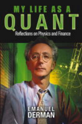 My Life as a Quant: Reflections on Physics and Finance (Hardback)