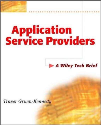 Application Service Providers: A Wiley Tech Brief - Wiley Tech Brief S. (Paperback)