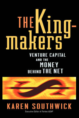 The Kingmakers: Venture Capital and the Money Behind the Net (Hardback)