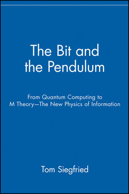 The Bit and the Pendulum: From Quantum Computing to M Theory - The New Physics of Information (Paperback)