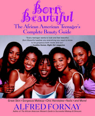 Born Beautiful: The African American Teenager's Complete Beauty Guide (Paperback)