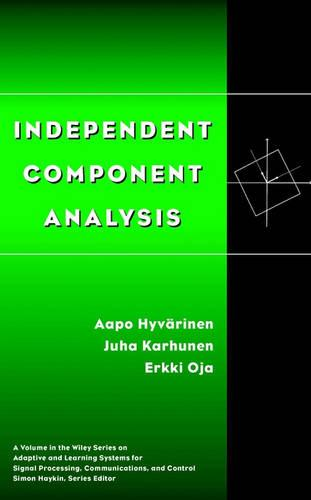 Independent Component Analysis - Adaptive and Cognitive Dynamic Systems: Signal Processing, Learning, Communications and Control (Hardback)