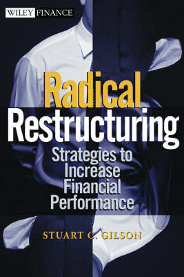 Radical Restructuring: Strategies to Increase Financial Performance - Wiley Finance (Hardback)