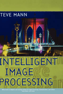 Intelligent Image Processing - Adaptive and Cognitive Dynamic Systems: Signal Processing, Learning, Communications and Control (Hardback)