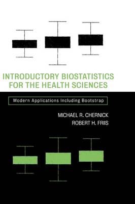 Introductory Biostatistics for the Health Sciences: Modern Applications Including Bootstrap (Hardback)