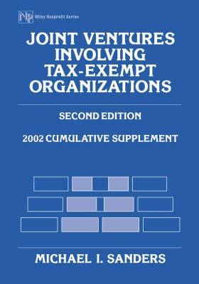 Joint Ventures Involving Tax-Exempt Organizations: 2002 Cumulative Supplement - Nonprofit Law, Finance & Management S. (Paperback)