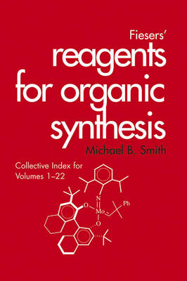 Fiesers' Reagents for Organic Synthesis, Collective Index for Volumes 1 - 22 - Fiesers' Reagents for Organic Synthesis (Hardback)
