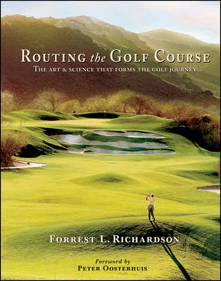 Routing the Golf Course: The Art and Science That Forms the Golf Journey (Hardback)