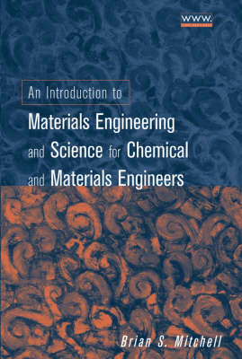 An Introduction to Materials Engineering and Science for Chemical and Materials Engineers (Hardback)