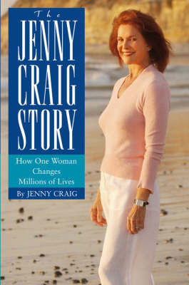 The Jenny Craig Story: How One Woman Changes Millions of Lives (Hardback)