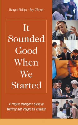 It Sounded Good When We Started: A Project Manager's Guide to Working with People on Projects - Practitioners (Hardback)