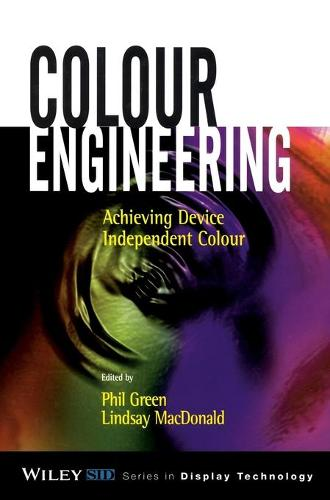 Colour Engineering: Achieving Device Independent Colour - Wiley Series in Display Technology (Hardback)