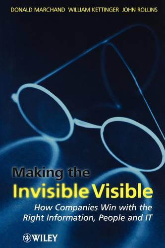 Making the Invisible Visible: How Companies Win with the Right Information, People and IT (Hardback)