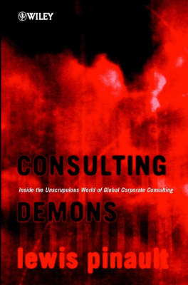 Consulting Demons - Inside the Unscrupulous World of Global Corporate Consulting (Hardback)