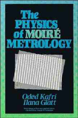 The Physics of Moire Metrology - Wiley Series in Pure and Applied Optics (Hardback)