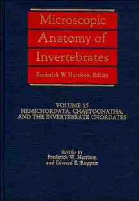 Microscopic Anatomy of Invertebrates: Henichordata and the Invertebrate Chordates v.15 - Microscopic Anatomy of Invertebrates (Hardback)