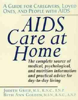 AIDS Care at Home: A Guide for Caregivers, Loved Ones and People with AIDS (Paperback)