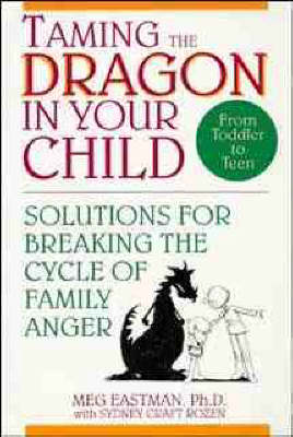 Taming the Dragon in Your Child: Solutions for Breaking the Cycle of Family Anger (Paperback)