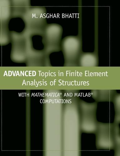 Advanced Topics in Finite Element Analysis of Structures: With Mathematica and MATLAB Computations (Hardback)