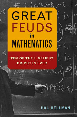 Great Feuds in Mathematics: Ten of the Liveliest Disputes Ever (Hardback)