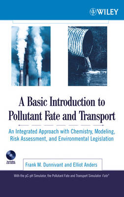 A Basic Introduction to Pollutant Fate and Transport: An Integrated Approach with Chemistry, Modeling, Risk Assessment, and Environmental Legislation (Hardback)