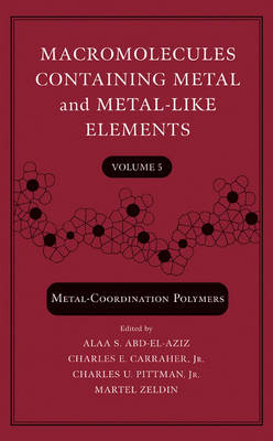 Macromolecules Containing Metal and Metal-Like Elements: Metal-coordination Polymers v. 5 - Macromolecules Containing Metal and Metal-Like Elements (Hardback)
