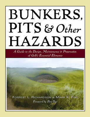 Bunkers, Pits & Other Hazards: A Guide to the Design, Maintenance, and Preservation of Golf's Essential Elements (Hardback)