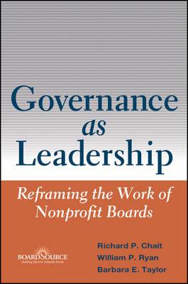 Governance as Leadership: Reframing the Work of Nonprofit Boards (Hardback)