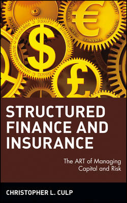 Structured Finance and Insurance: The ART of Managing Capital and Risk - Wiley Finance (Hardback)