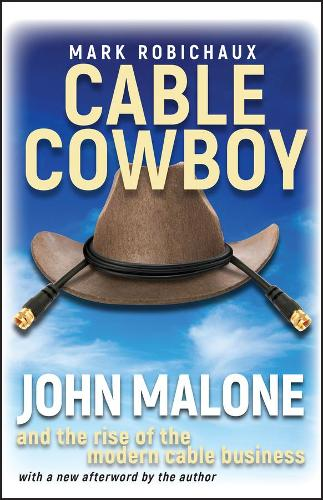 Cable Cowboy: John Malone and the Rise of the Modern Cable Business (Paperback)