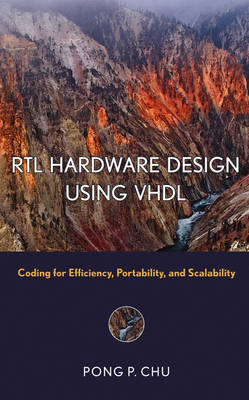 RTL Hardware Design Using VHDL: Coding for Efficiency, Portability, and Scalability - Wiley - IEEE (Hardback)
