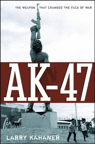 AK-47: The Weapon That Changed the Face of War (Hardback)