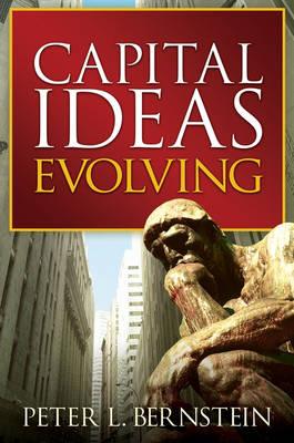 Capital Ideas Evolving: The Improbable Origins of Modern Wall Street (Hardback)