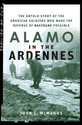 Alamo in the Ardennes: The Untold Story of the American Soldiers Who Made the Defense of Bastogne Possible (Hardback)