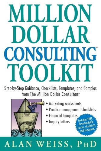 Million Dollar Consulting Toolkit: Step-by-Step Guidance, Checklists, Templates, and Samples from The Million Dollar Consultant (Paperback)